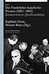 Der Frankfurter Auschwitz-Prozess (1963-1965): Kommentierte Quellenedition (Wissenschaftliche Reihe des Fritz Bauer Instituts)