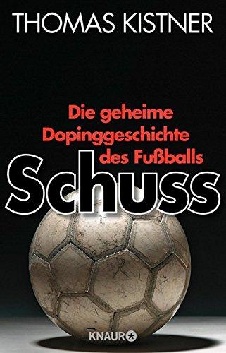 Thomas Kistner - Die geheime Dopinggeschichte des Fußballs